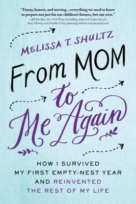 From Mom to Me Again: How I Survived My First Empty-Nest Year and Reinvented the Rest of My Life Cover Image