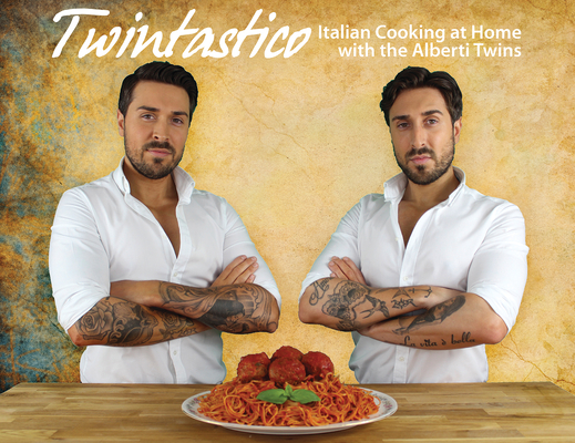 Twintastico Italian Cooking at Home with the Alberti Twins Cover Image