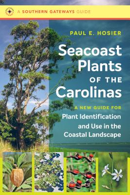 Seacoast Plants of the Carolinas: A New Guide for Plant Identification and Use in the Coastal Landscape (Southern Gateways Guides) Cover Image