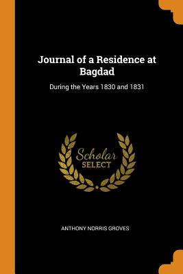 Journal of a Residence at Bagdad: During the Years 1830 and 1831 Cover Image