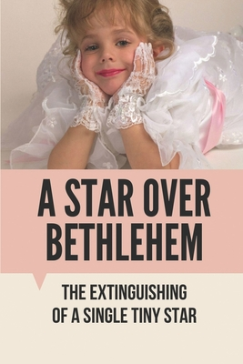 A Star Over Bethlehem: The Extinguishing Of A Single Tiny Star: Investigate The Ramsey Case Cover Image