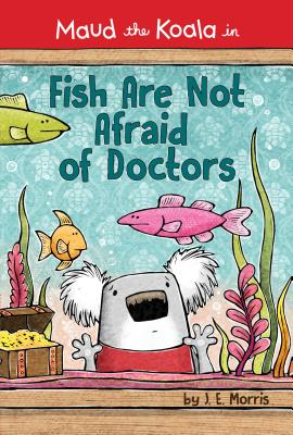 Fish Are Not Afraid of Doctors (Maud the Koala) Cover Image
