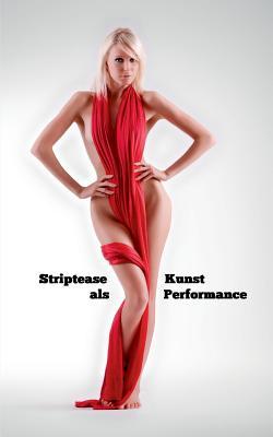 Striptease als Kunst Performance: Nichts zum Anziehen kann Kunst sein Cover Image