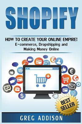 Shopify: How To Create Your Online Empire!- E-commerce, Dropshipping and Making Money Online Cover Image