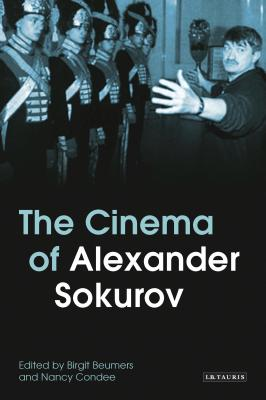 The Cinema of Alexander Sokurov (KINO: The Russian Cinema) Cover Image