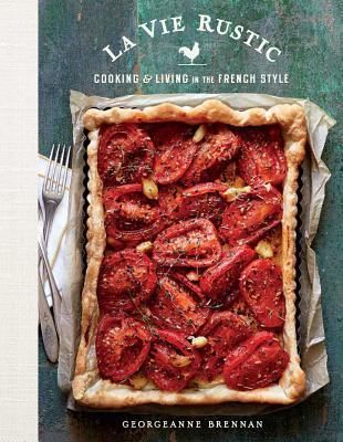 La Vie Rustic: Cooking and Living in the French Style Cover Image