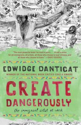 Create Dangerously: The Immigrant Artist at Work (Vintage Contemporaries) Cover Image