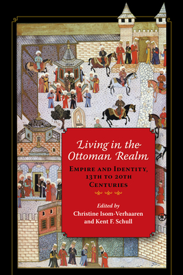 Living in the Ottoman Realm: Empire and Identity, 13th to 20th Centuries Cover Image