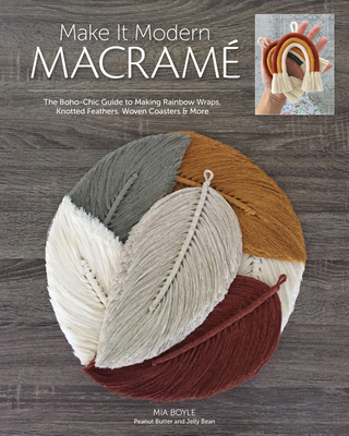Make It Modern Macramé: The Boho-Chic Guide to Making Rainbow Wraps, Knotted Feathers, Woven Coasters & More Cover Image