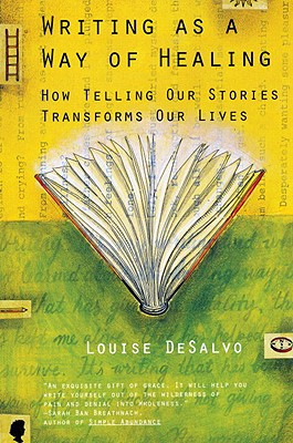 Writing as a Way of Healing: How Telling Our Stories Transforms Our Lives Cover Image