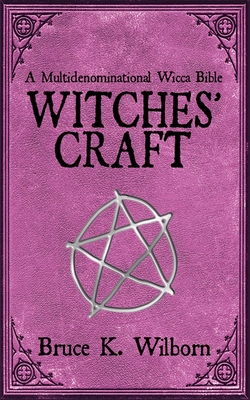 Witches' Craft: A Multidenominational Wicca Bible Cover Image