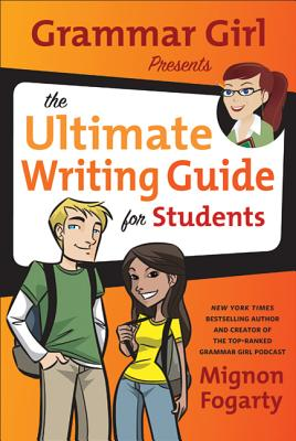 Grammar Girl Presents the Ultimate Writing Guide for Students Cover