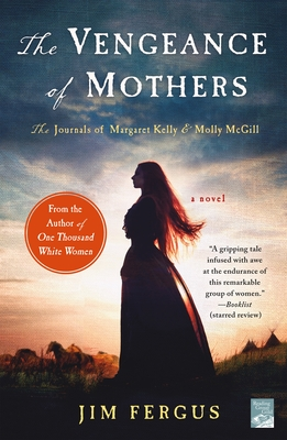 The Vengeance of Mothers: The Journals of Margaret Kelly & Molly McGill: A Novel (One Thousand White Women Series #2) Cover Image