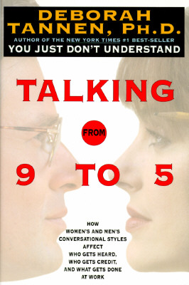 Talking from 9 to 5: How Women's and Men's Conversational Styles Affect Who Gets Heard, Who Gets Credit, and What Gets Done at W Cover Image
