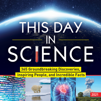 2021 This Day in Science Boxed Calendar: 365 Groundbreaking Discoveries, Inspiring People, and Incredible Facts Cover Image