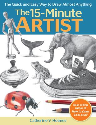 The 15-Minute Artist: The Quick and Easy Way to Draw Almost Anything Cover Image
