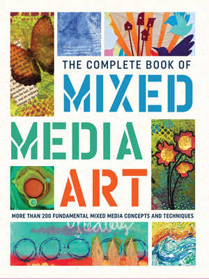 The Complete Book of Mixed Media Art: More than 200 fundamental mixed media concepts and techniques (The Complete Book of ...) Cover Image