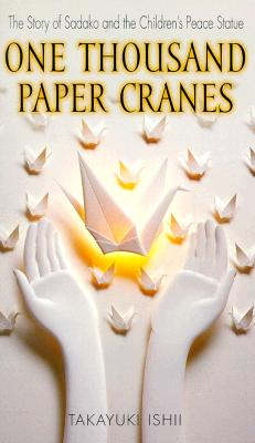 One Thousand Paper Cranes: The Story of Sadako and the Children's Peace Statue Cover Image