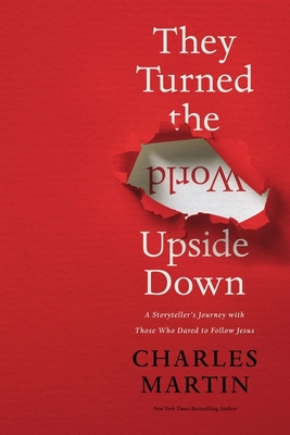 They Turned the World Upside Down: A Storyteller's Journey with Those Who Dared to Follow Jesus Cover Image