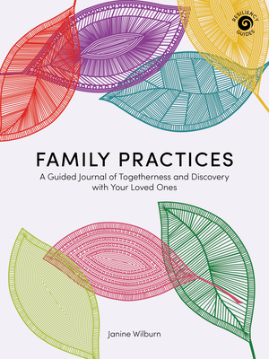 Family Practices: A Guided Journal of Togetherness and Discovery with Your Loved Ones Cover Image