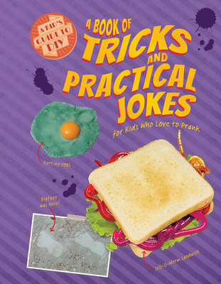 A Book of Tricks and Practical Jokes for Kids Who Love to Prank Cover Image