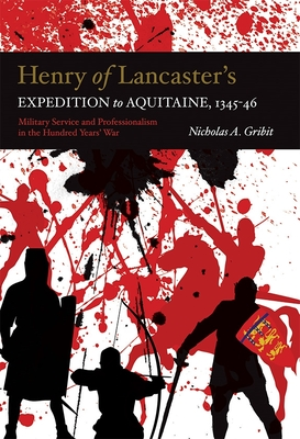 Henry of Lancaster's Expedition to Aquitaine, 1345-1346: Military Service and Professionalism in the Hundred Years War (Warfare in History #42) Cover Image