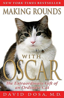 Making Rounds with Oscar: The Extraordinary Gift of an Ordinary Cat Cover Image