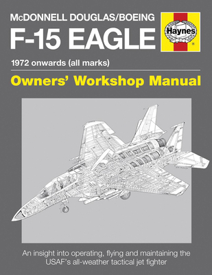 McDonnell Douglas/Boeing F-15 Eagle Manual: 1972 onwards (all marks) Cover Image