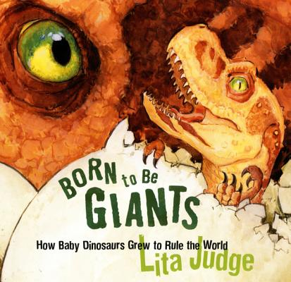 Born to Be Giants: How Baby Dinosaurs Grew to Rule the World Cover Image