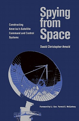 Spying from Space: Constructing America's Satellite Command and Control Systems (Centennial of Flight Series #12) Cover Image