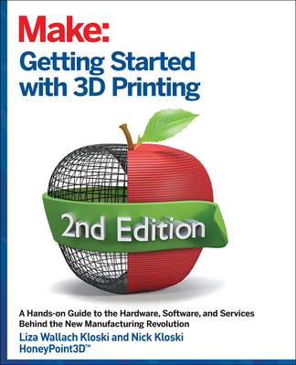 Getting Started with 3D Printing: A Hands-On Guide to the Hardware, Software, and Services That Make the 3D Printing Ecosystem Cover Image