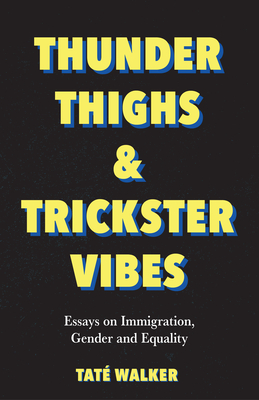 Thunder Thighs & Trickster Vibes: Essays on Immigration, Gender and Equality Cover Image