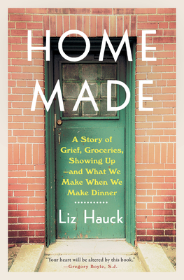 Home Made: A Story of Grief, Groceries, Showing Up--and What We Make When We Make Dinner Cover Image