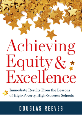Achieving Equity and Excellence: Immediate Results from the Lessons of High-Poverty, High-Success Schools (a Strategy Guide to Equitable Classroom Pra Cover Image