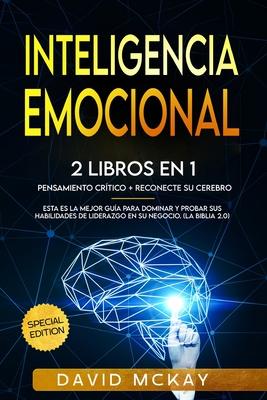 Inteligencia emocional: 2 Libros en 1 pensamiento crìtico & reconecte su cerebro esta es la mejor guìa para dominar y probar sus habilidades d Cover Image