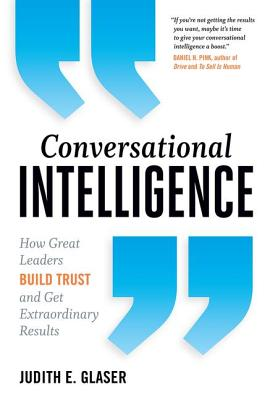 Conversational Intelligence: How Great Leaders Build Trust and Get Extraordinary Results Cover Image