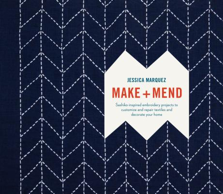 Make and Mend: Sashiko-Inspired Embroidery Projects to Customize and Repair Textiles and Decorate Your Home Cover Image