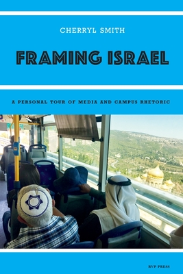 Framing Israel: A personal tour of media and campus rhetoric Cover Image