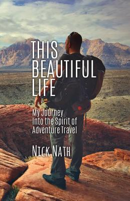 This Beautiful Life: My Journey Into the Spirit of Adventure Travel Cover Image
