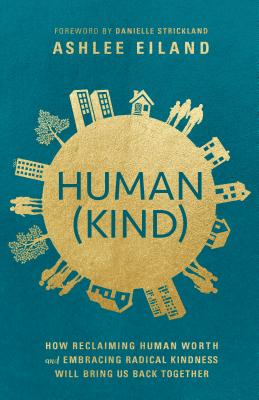 Human(Kind): How Reclaiming Human Worth and Embracing Radical Kindness Will Bring Us Back Together Cover Image