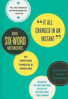 It All Changed in an Instant: More Six-Word Memoirs by Writers Famous & Obscure Cover Image