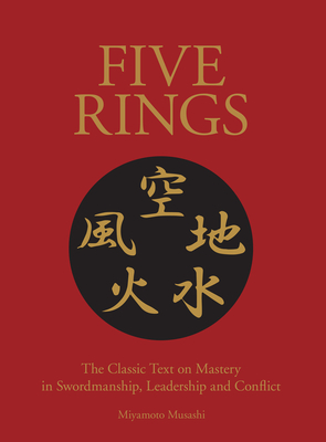 Five Rings: A New Translation of the Classic Text on Mastery in Swordsmanship, Leadership and Conflict Cover Image