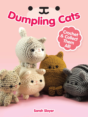Dumpling Cats: Crochet and Collect Them All! Cover Image