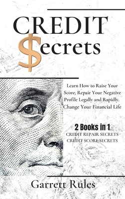 Credit Secrets: 2 Books in 1: Learn How to Raise Your Score, Repair Your Negative Profile Legally and Rapidly. Change Your Financial L Cover Image