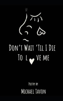 Don't Wait Til I Die To Love Me Cover Image