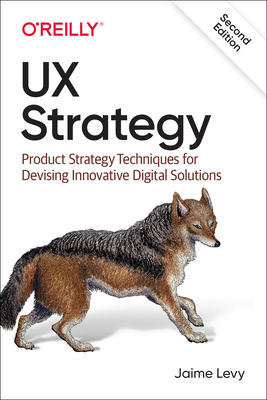 UX Strategy: Product Strategy Techniques for Devising Innovative Digital Solutions Cover Image