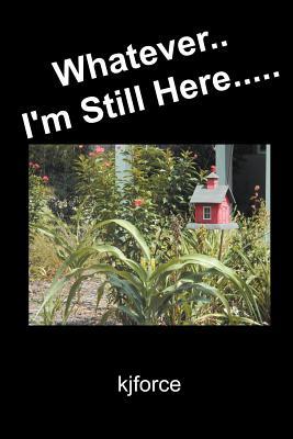 Whatever.. I'm Still Here..... Cover Image