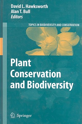 Plant Conservation and Biodiversity (Topics in Biodiversity and Conservation #6) Cover Image