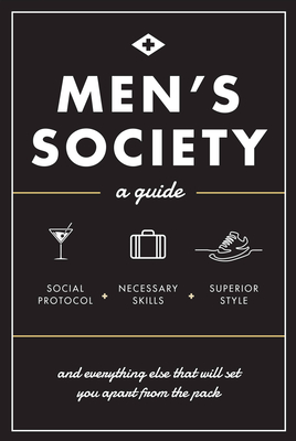 Men's Society: Guide to Social Protocol, Necessary Skills, Superior Style, and Everything Else That Will Set You Apart From The Pack (Live Well) Cover Image