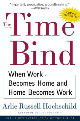 The Time Bind: When Work Becomes Home and Home Becomes Work Cover Image